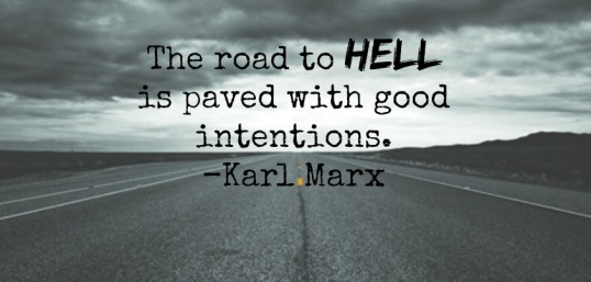 to hell with good intentions